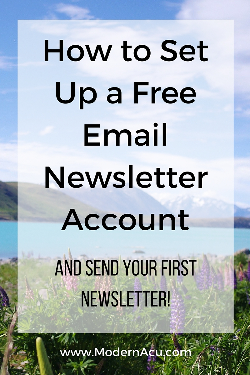 "How to Set Up a Free Email Newsletter Account and Send Your First Newsletter - Part 2 of the ""Get More Patients with Free Email Newsletters"" Series via Modern Acupuncture Marketing www.ModernAcu.com"