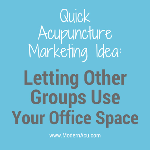 Quick-Acupuncture-Marketing-Idea-Letting-Other-Groups-Use-Your-Space