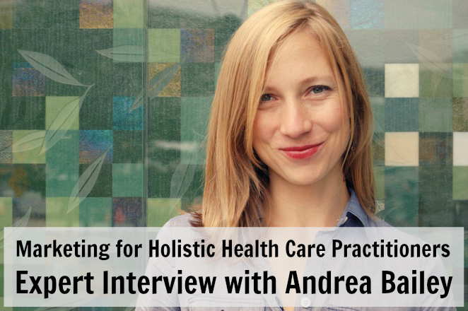 Marketing for Holistic Health Care Practitioners - Interview with Marketing Expert Andrea Bailey of Lightbox Communications