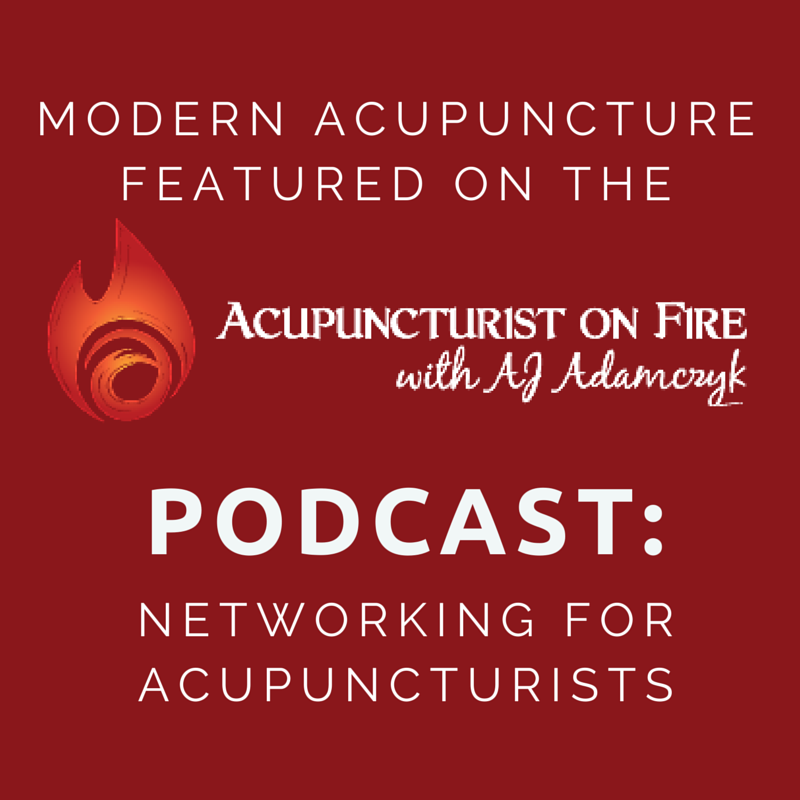 Modern Acupuncture Marketing Blog Acupuncturist on Fire Podcast Networking for Acupuncturists