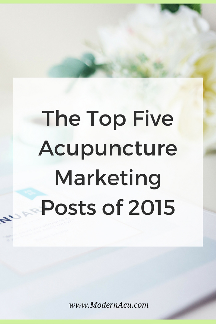 The Top Five Acupuncture Marketing Articles of 2015 - www.ModernAcu.com