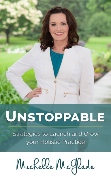 Unstoppable: Strategies to Launch and Grow Your Holistic Practice, by Michelle McGlade - Catch her interview on www.modernacu.com !